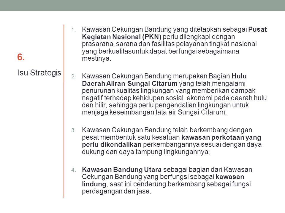 6. 1. Kawasan Cekungan Bandung yang ditetapkan sebagai Pusat Kegiatan Nasional (PKN) perlu dilengkapi dengan prasarana, sarana dan fasilitas pelayanan
