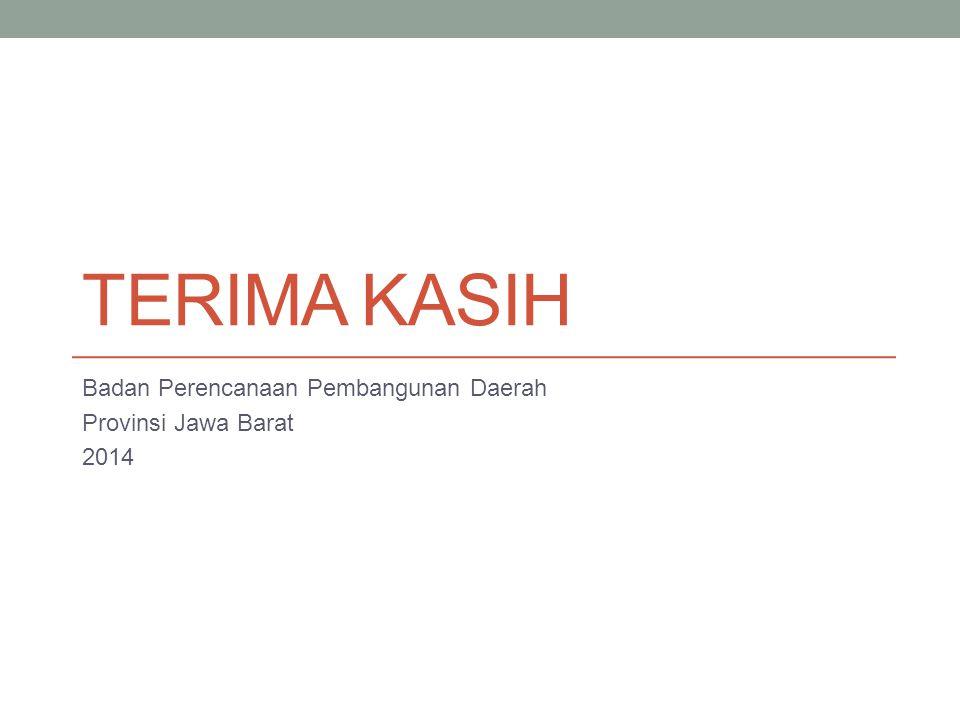 TERIMA KASIH Badan Perencanaan Pembangunan Daerah Provinsi Jawa Barat 2014