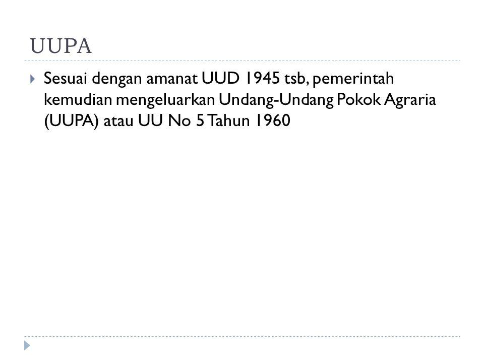 UUPA  Sesuai dengan amanat UUD 1945 tsb, pemerintah kemudian mengeluarkan Undang-Undang Pokok Agraria (UUPA) atau UU No 5 Tahun 1960