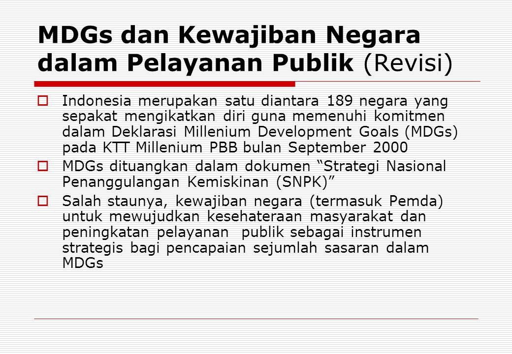MDGs dan Kewajiban Negara dalam Pelayanan Publik (Revisi)  Indonesia merupakan satu diantara 189 negara yang sepakat mengikatkan diri guna memenuhi k