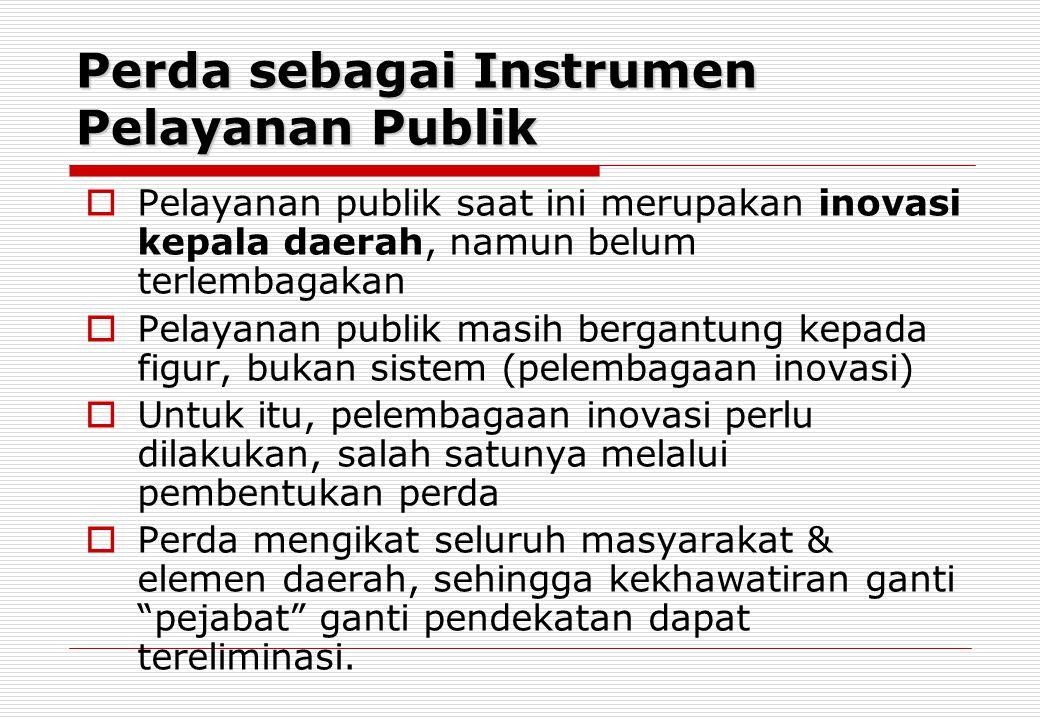 Perda sebagai Instrumen Pelayanan Publik  Pelayanan publik saat ini merupakan inovasi kepala daerah, namun belum terlembagakan  Pelayanan publik mas