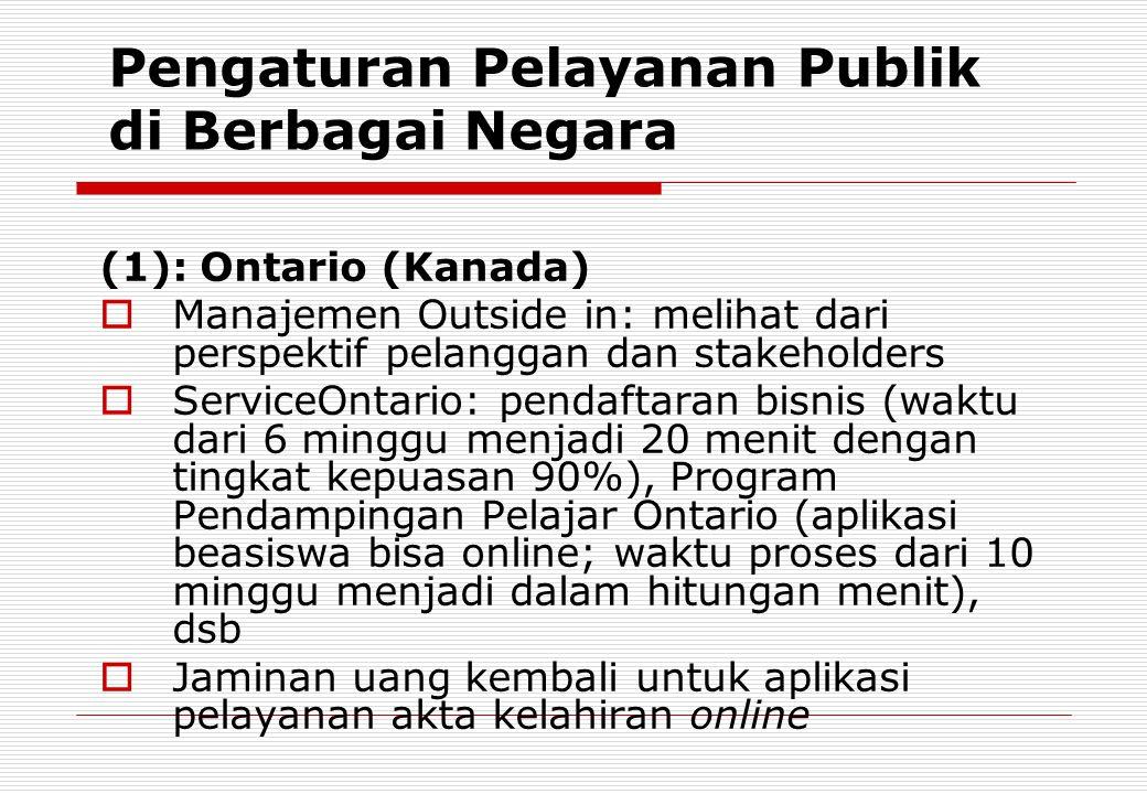 Pengaturan Pelayanan Publik di Berbagai Negara (1): Ontario (Kanada)  Manajemen Outside in: melihat dari perspektif pelanggan dan stakeholders  Serv