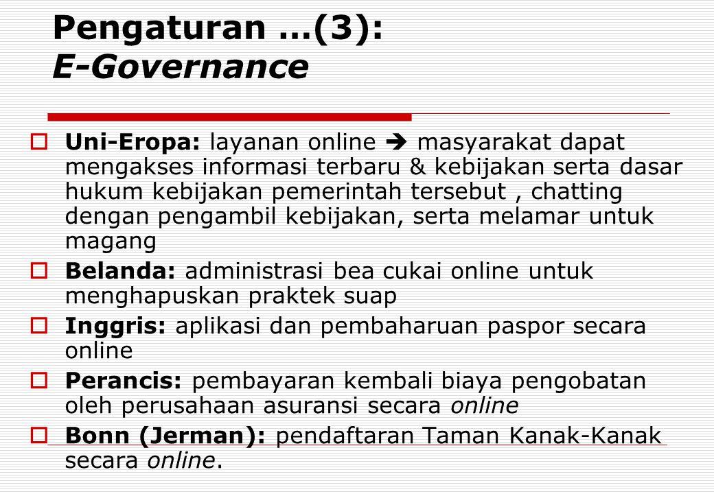 Pengaturan …(3): E-Governance  Uni-Eropa: layanan online  masyarakat dapat mengakses informasi terbaru & kebijakan serta dasar hukum kebijakan pemer