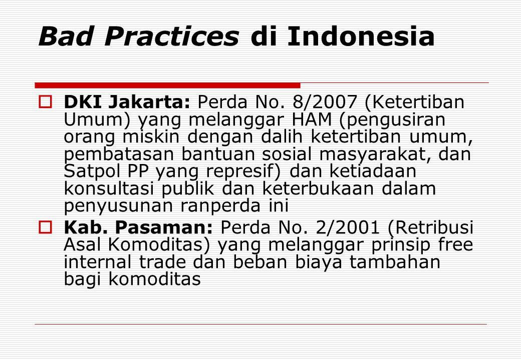 Bad Practices di Indonesia  DKI Jakarta: Perda No. 8/2007 (Ketertiban Umum) yang melanggar HAM (pengusiran orang miskin dengan dalih ketertiban umum,