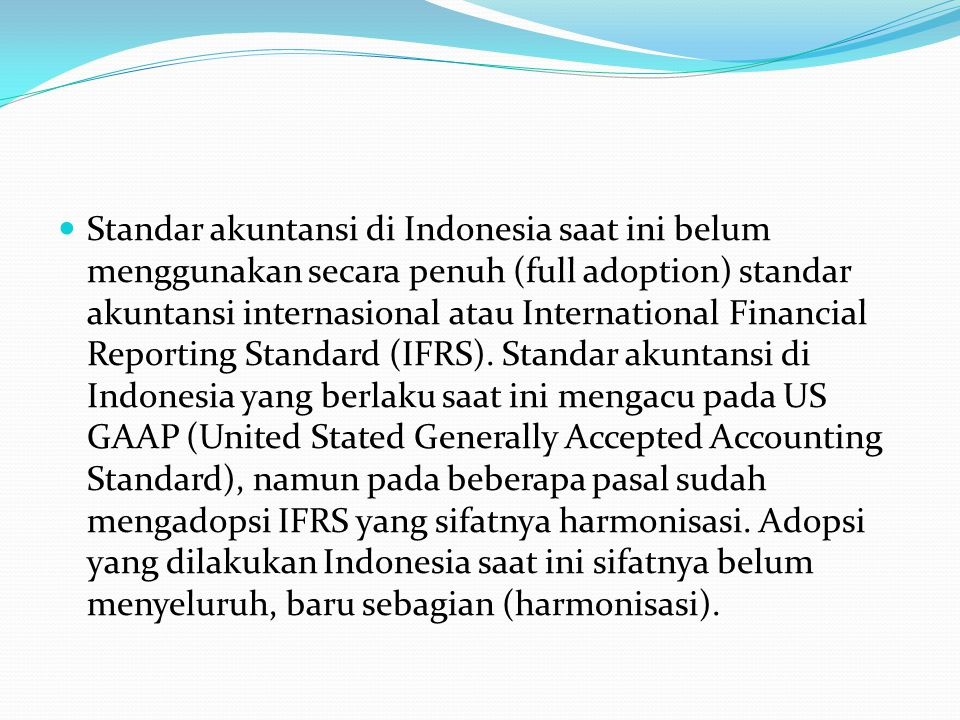 Standar akuntansi di Indonesia saat ini belum menggunakan secara penuh (full adoption) standar akuntansi internasional atau International Financial Re