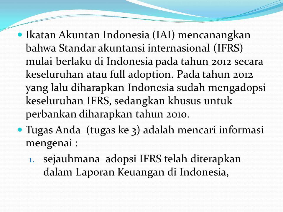 Ikatan Akuntan Indonesia (IAI) mencanangkan bahwa Standar akuntansi internasional (IFRS) mulai berlaku di Indonesia pada tahun 2012 secara keseluruhan