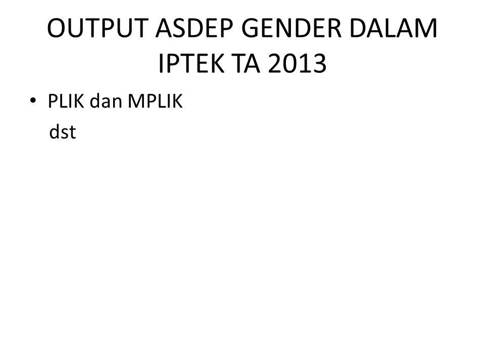 OUTPUT ASDEP GENDER DALAM IPTEK TA 2013 PLIK dan MPLIK dst