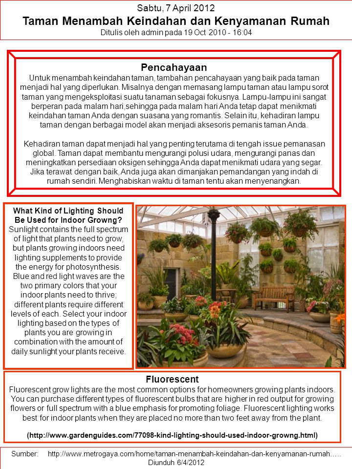Sabtu, 7 April 2012 Taman Menambah Keindahan dan Kenyamanan Rumah Ditulis oleh admin pada 19 Oct 2010 - 16:04 Pencahayaan Untuk menambah keindahan taman, tambahan pencahayaan yang baik pada taman menjadi hal yang diperlukan.