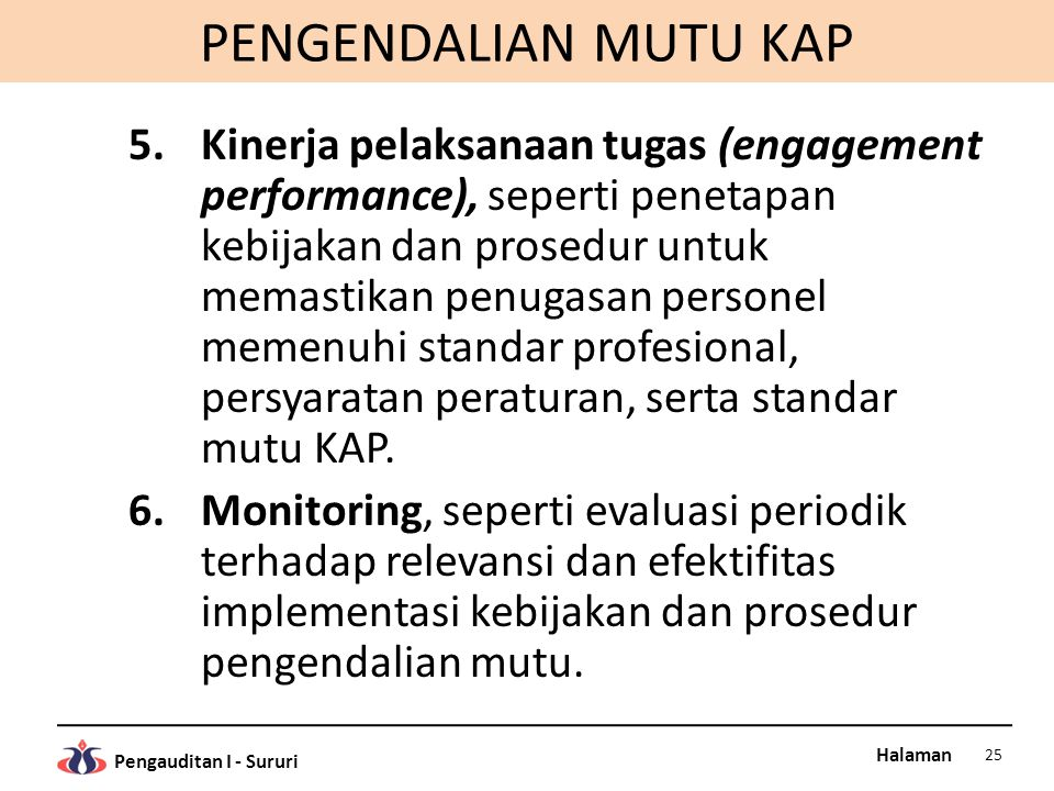 Halaman Pengauditan I - Sururi PENGENDALIAN MUTU KAP 5.Kinerja pelaksanaan tugas (engagement performance), seperti penetapan kebijakan dan prosedur un