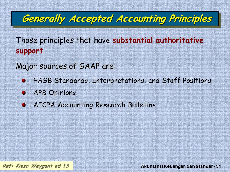 Akuntansi Keuangan dan Standar - 31 Generally Accepted Accounting Principles Those principles that have substantial authoritative support. Major sourc