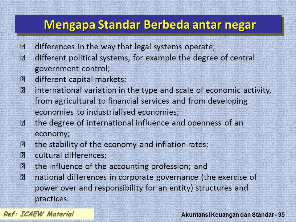 Akuntansi Keuangan dan Standar - 35 Mengapa Standar Berbeda antar negar  differences in the way that legal systems operate;  different political sys