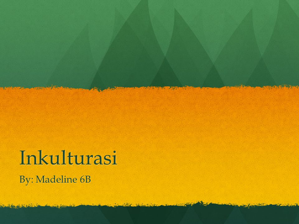 Inkulturasi By: Madeline 6B