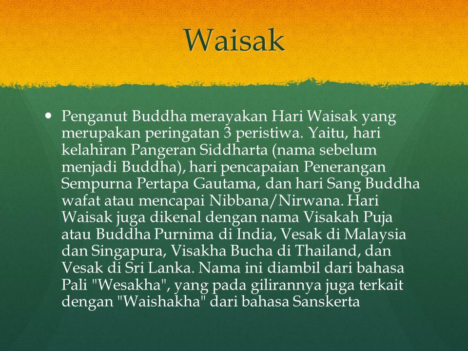 Waisak Penganut Buddha merayakan Hari Waisak yang merupakan peringatan 3 peristiwa. Yaitu, hari kelahiran Pangeran Siddharta (nama sebelum menjadi Bud