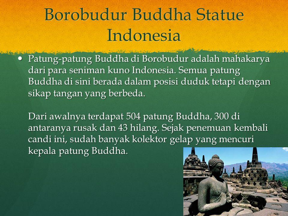 Borobudur Buddha Statue Indonesia Patung-patung Buddha di Borobudur adalah mahakarya dari para seniman kuno Indonesia. Semua patung Buddha di sini ber