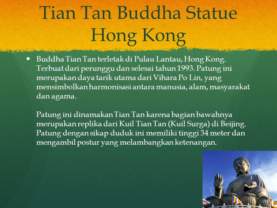 Tian Tan Buddha Statue Hong Kong Buddha Tian Tan terletak di Pulau Lantau, Hong Kong. Terbuat dari perunggu dan selesai tahun 1993. Patung ini merupak