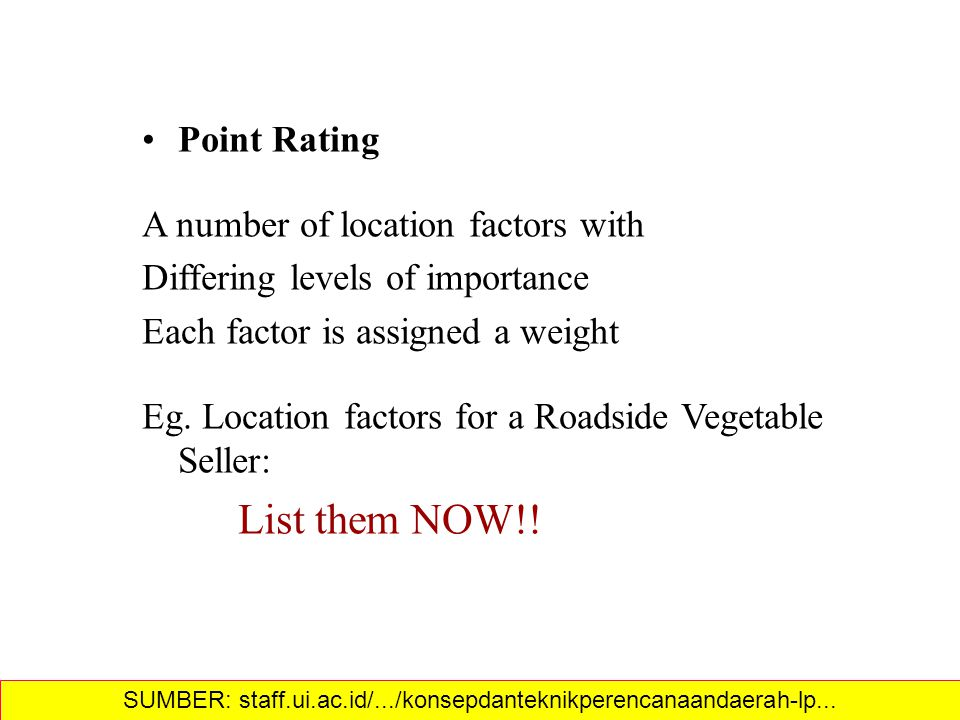 Point Rating A number of location factors with Differing levels of importance Each factor is assigned a weight Eg.