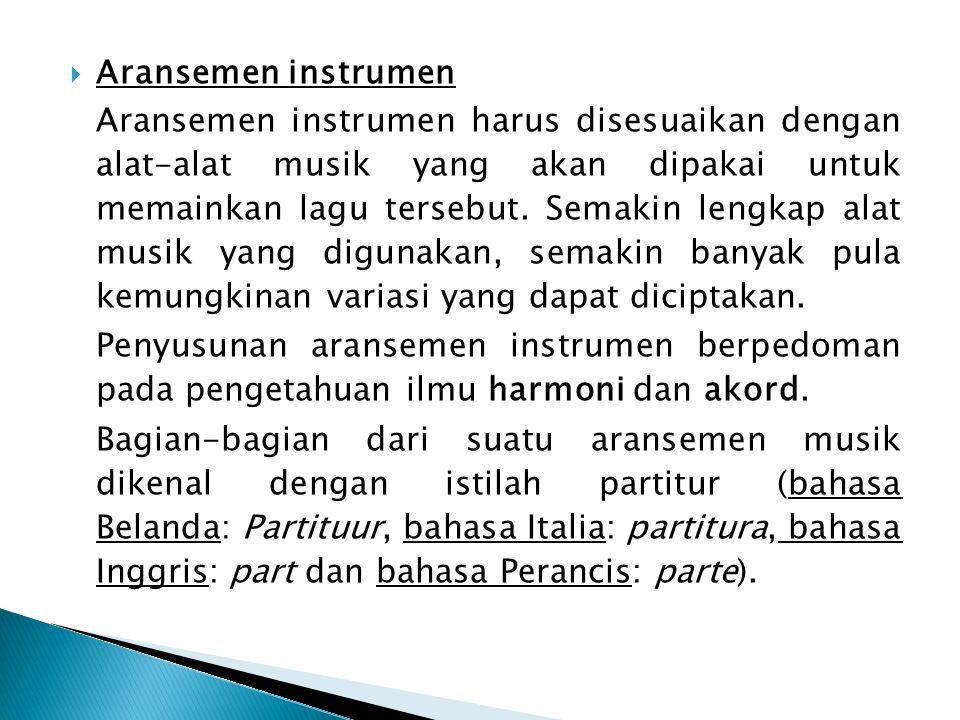  Aransemen instrumen Aransemen instrumen harus disesuaikan dengan alat-alat musik yang akan dipakai untuk memainkan lagu tersebut.