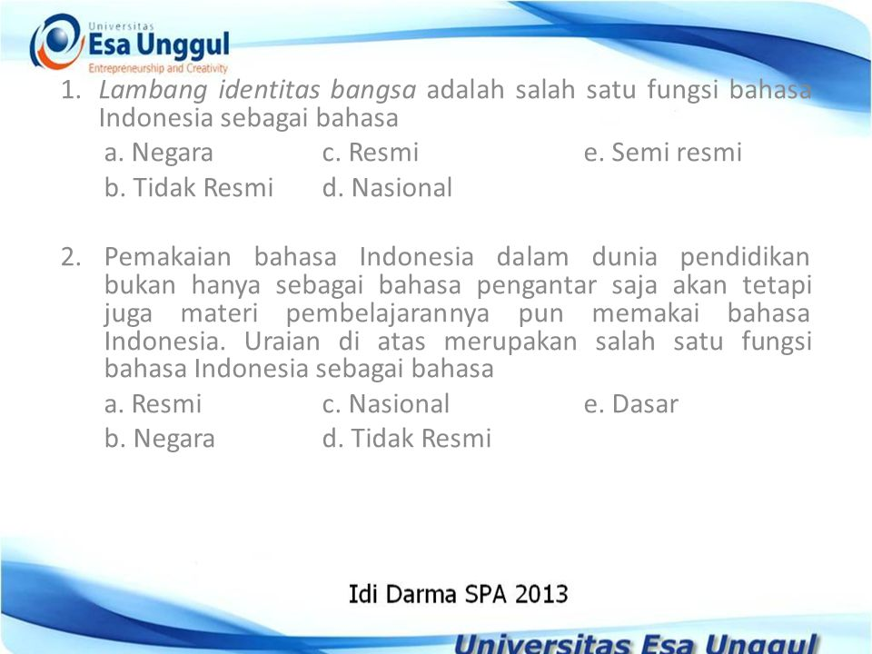 1.Lambang identitas bangsa adalah salah satu fungsi bahasa Indonesia sebagai bahasa a. Negarac. Resmie. Semi resmi b. Tidak Resmid. Nasional 2. Pemaka