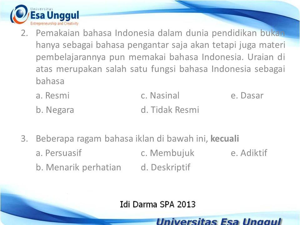 2. Pemakaian bahasa Indonesia dalam dunia pendidikan bukan hanya sebagai bahasa pengantar saja akan tetapi juga materi pembelajarannya pun memakai bah