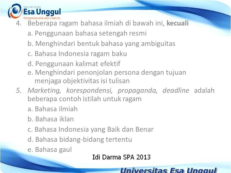 4.Beberapa ragam bahasa ilmiah di bawah ini, kecuali a. Penggunaan bahasa setengah resmi b. Menghindari bentuk bahasa yang ambiguitas c. Bahasa Indone