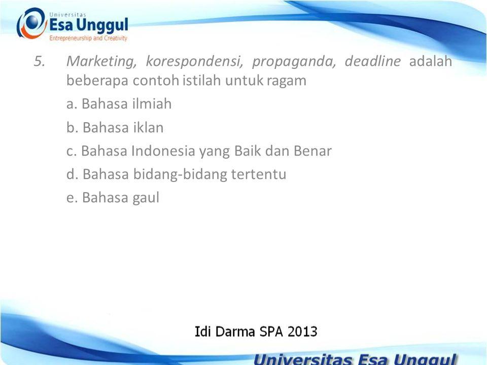 5.Marketing, korespondensi, propaganda, deadline adalah beberapa contoh istilah untuk ragam a. Bahasa ilmiah b. Bahasa iklan c. Bahasa Indonesia yang