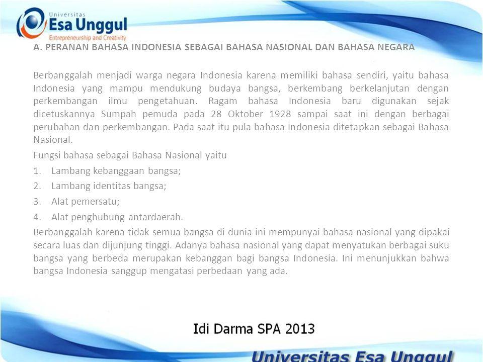 A. PERANAN BAHASA INDONESIA SEBAGAI BAHASA NASIONAL DAN BAHASA NEGARA Berbanggalah menjadi warga negara Indonesia karena memiliki bahasa sendiri, yait
