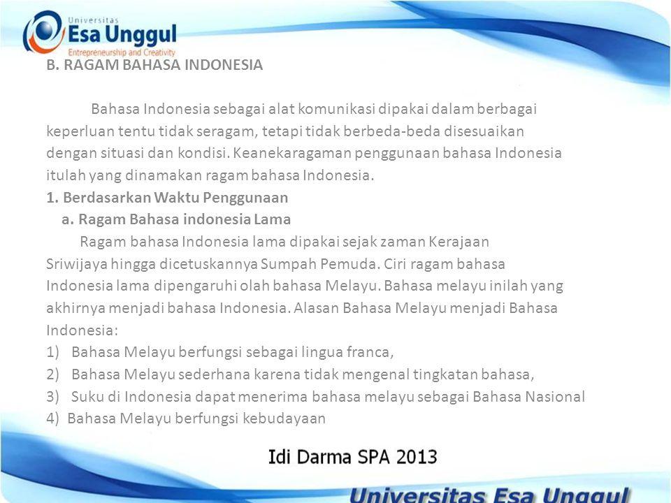 B. RAGAM BAHASA INDONESIA Bahasa Indonesia sebagai alat komunikasi dipakai dalam berbagai keperluan tentu tidak seragam, tetapi tidak berbeda-beda dis