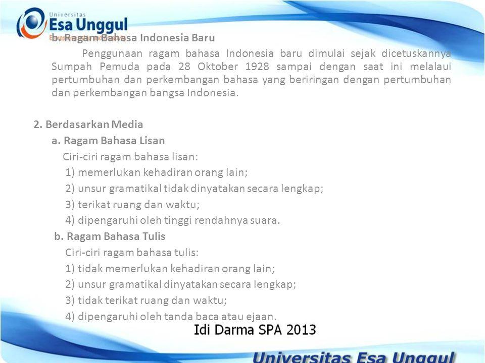 b. Ragam Bahasa Indonesia Baru Penggunaan ragam bahasa Indonesia baru dimulai sejak dicetuskannya Sumpah Pemuda pada 28 Oktober 1928 sampai dengan saa