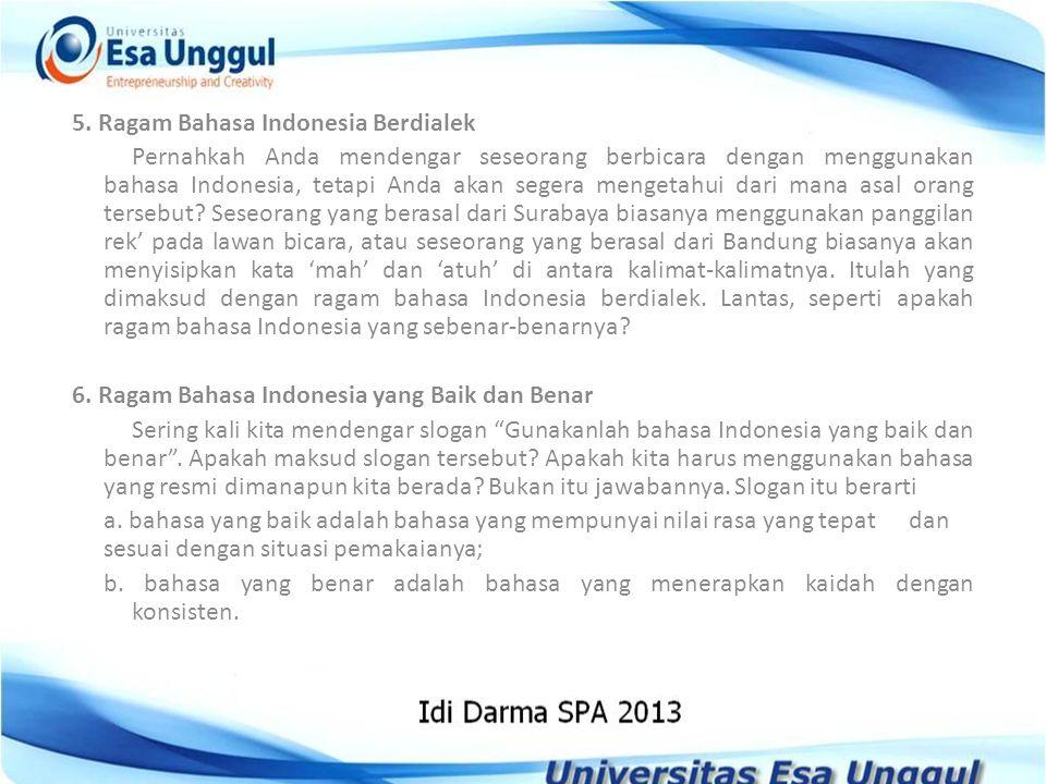 5. Ragam Bahasa Indonesia Berdialek Pernahkah Anda mendengar seseorang berbicara dengan menggunakan bahasa Indonesia, tetapi Anda akan segera mengetah