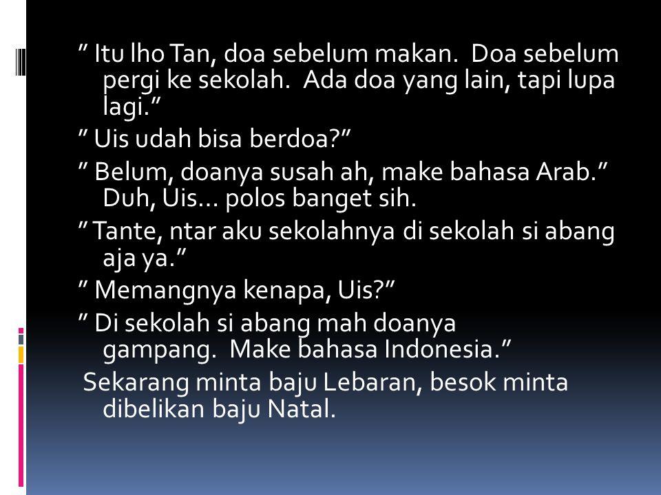 Itu lho Tan, doa sebelum makan.Doa sebelum pergi ke sekolah.