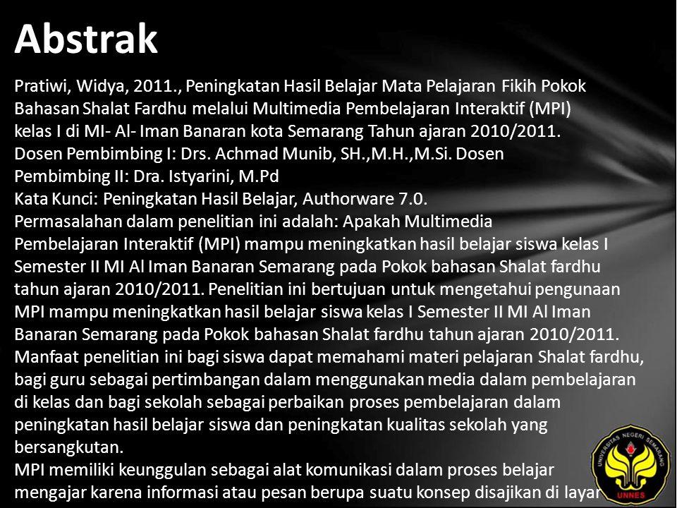 Abstrak Pratiwi, Widya, 2011., Peningkatan Hasil Belajar Mata Pelajaran Fikih Pokok Bahasan Shalat Fardhu melalui Multimedia Pembelajaran Interaktif (