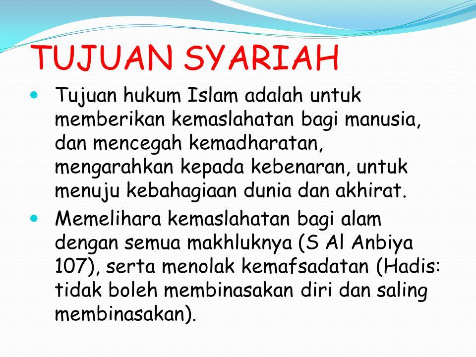 TUJUAN SYARIAH Tujuan hukum Islam adalah untuk memberikan kemaslahatan bagi manusia, dan mencegah kemadharatan, mengarahkan kepada kebenaran, untuk menuju kebahagiaan dunia dan akhirat.
