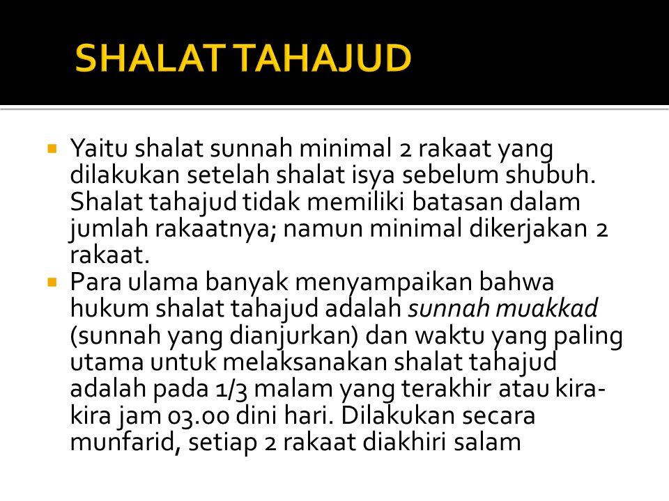  Yaitu shalat sunnah minimal 2 rakaat yang dilakukan setelah shalat isya sebelum shubuh. Shalat tahajud tidak memiliki batasan dalam jumlah rakaatnya