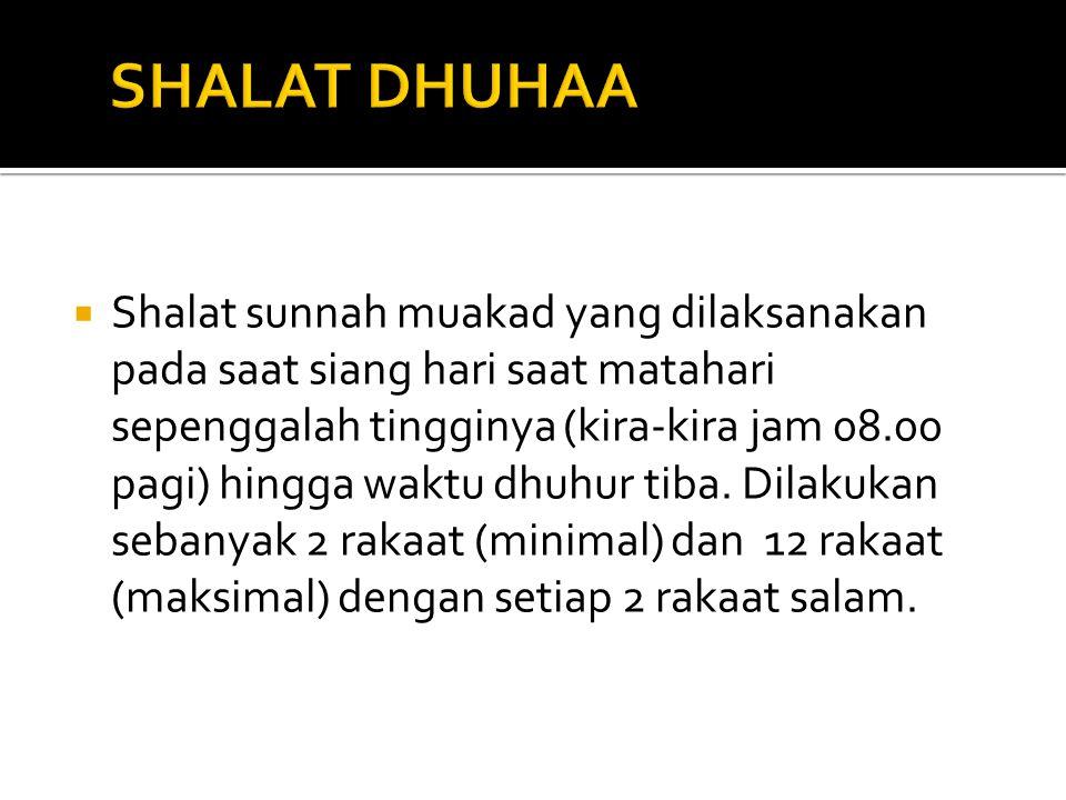  Shalat sunnah muakad yang dilaksanakan pada saat siang hari saat matahari sepenggalah tingginya (kira-kira jam 08.00 pagi) hingga waktu dhuhur tiba.