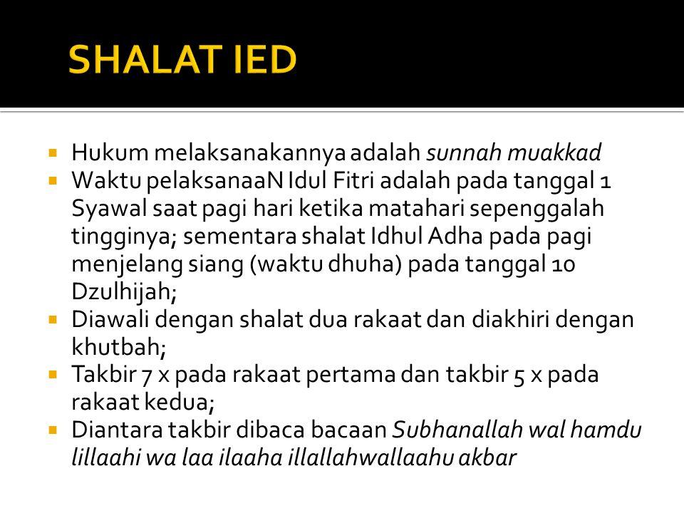  Hukum melaksanakannya adalah sunnah muakkad  Waktu pelaksanaaN Idul Fitri adalah pada tanggal 1 Syawal saat pagi hari ketika matahari sepenggalah tingginya; sementara shalat Idhul Adha pada pagi menjelang siang (waktu dhuha) pada tanggal 10 Dzulhijah;  Diawali dengan shalat dua rakaat dan diakhiri dengan khutbah;  Takbir 7 x pada rakaat pertama dan takbir 5 x pada rakaat kedua;  Diantara takbir dibaca bacaan Subhanallah wal hamdu lillaahi wa laa ilaaha illallahwallaahu akbar