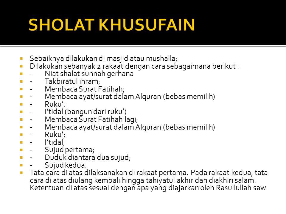  Sebaiknya dilakukan di masjid atau mushalla;  Dilakukan sebanyak 2 rakaat dengan cara sebagaimana berikut :  -Niat shalat sunnah gerhana  -Takbir