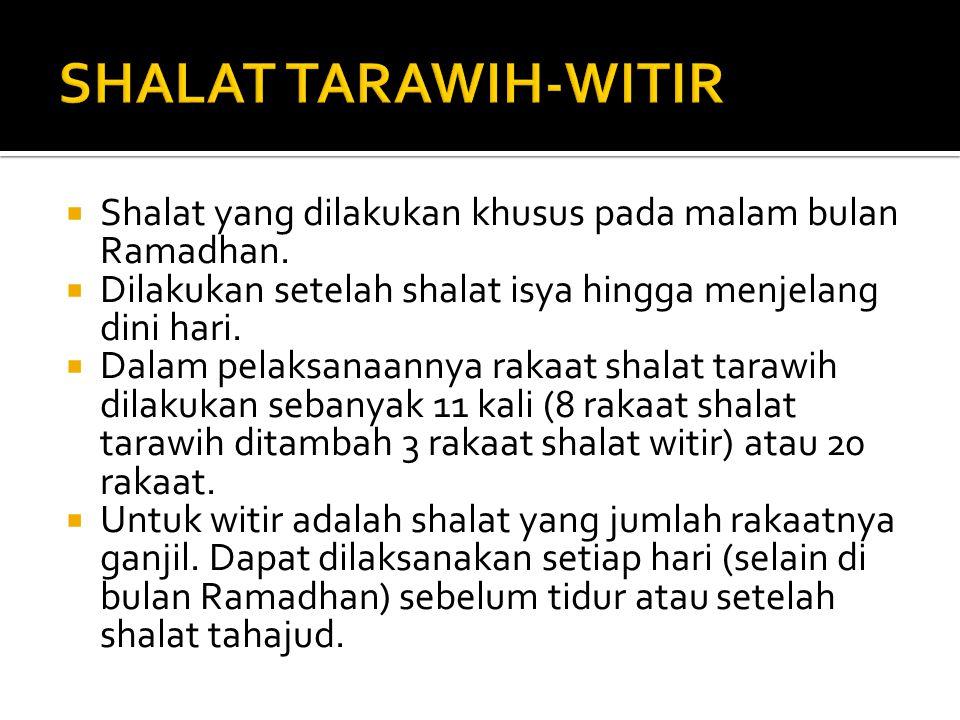  Shalat yang dilakukan khusus pada malam bulan Ramadhan.  Dilakukan setelah shalat isya hingga menjelang dini hari.  Dalam pelaksanaannya rakaat sh
