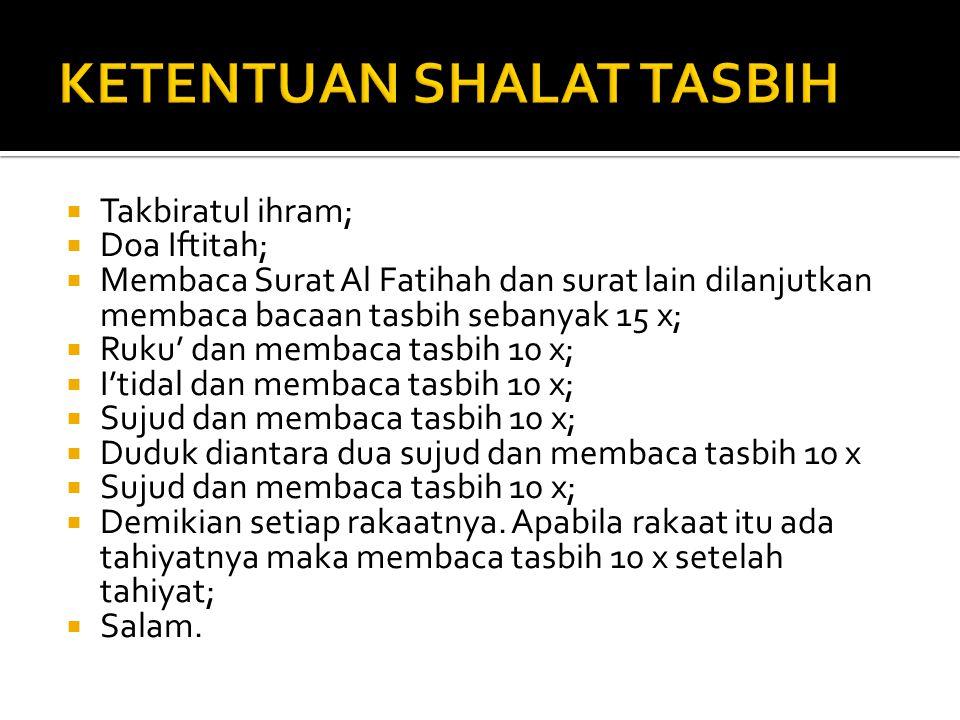  Takbiratul ihram;  Doa Iftitah;  Membaca Surat Al Fatihah dan surat lain dilanjutkan membaca bacaan tasbih sebanyak 15 x;  Ruku' dan membaca tasb