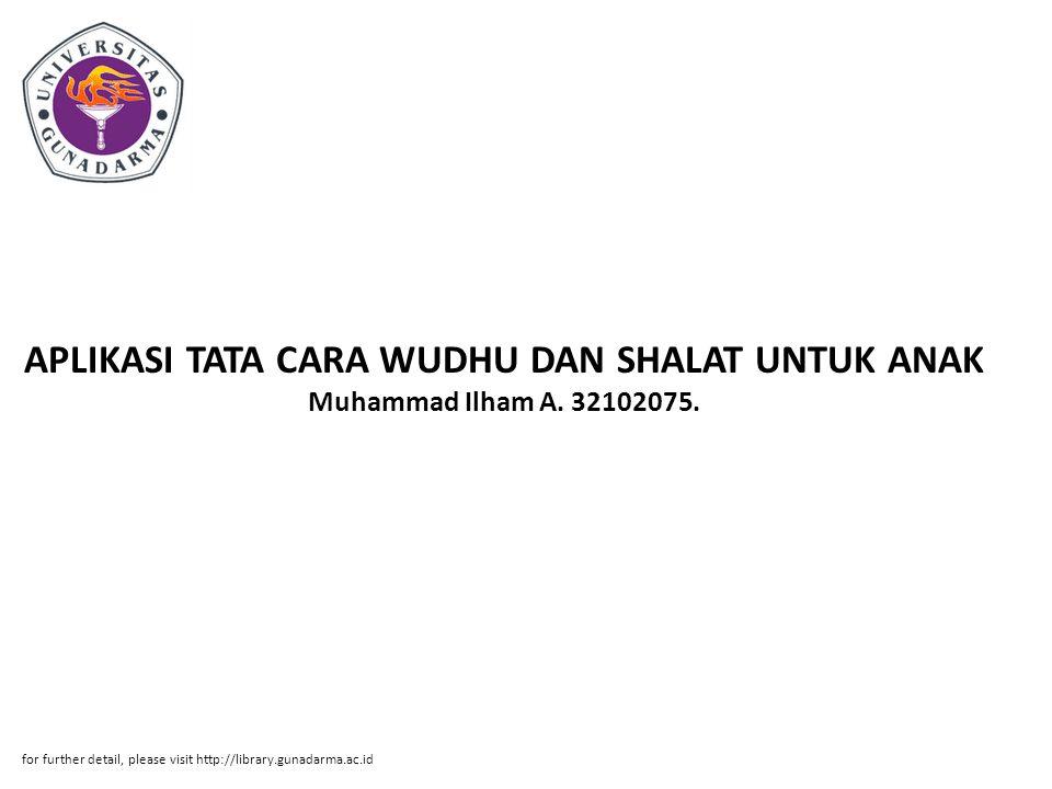 APLIKASI TATA CARA WUDHU DAN SHALAT UNTUK ANAK Muhammad Ilham A. 32102075. for further detail, please visit http://library.gunadarma.ac.id