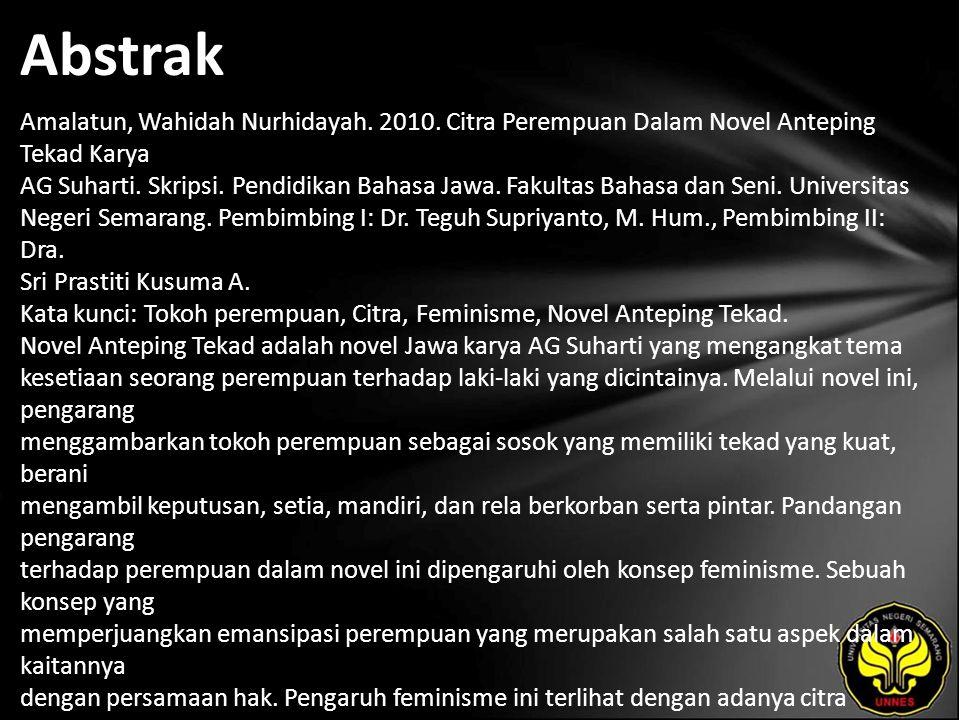 Abstrak Amalatun, Wahidah Nurhidayah. 2010. Citra Perempuan Dalam Novel Anteping Tekad Karya AG Suharti. Skripsi. Pendidikan Bahasa Jawa. Fakultas Bah