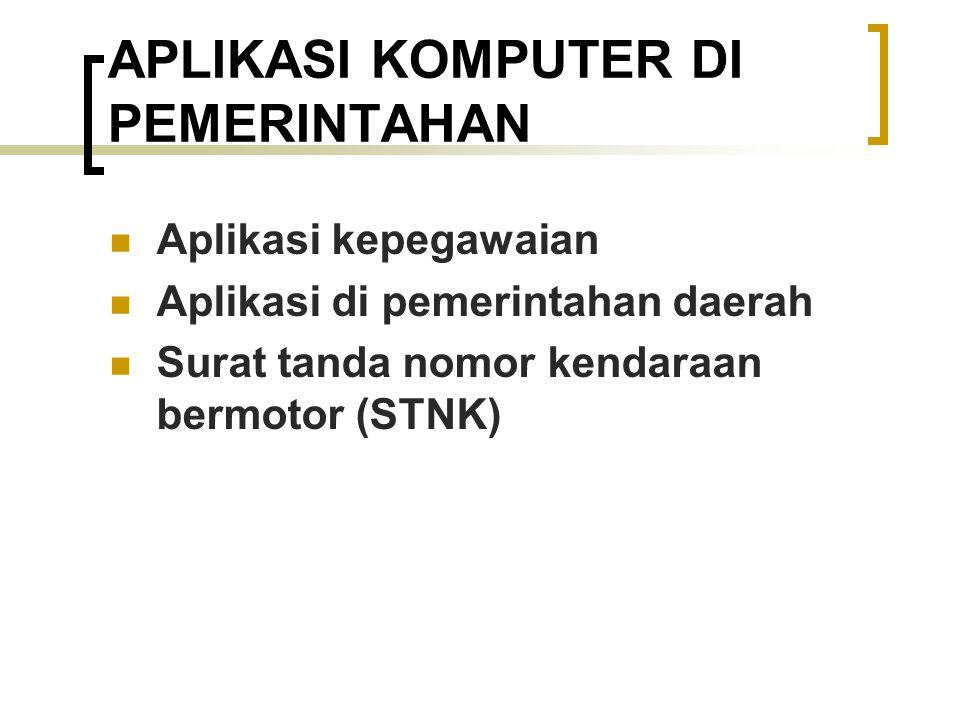 APLIKASI KOMPUTER DI PEMERINTAHAN Aplikasi kepegawaian Aplikasi di pemerintahan daerah Surat tanda nomor kendaraan bermotor (STNK)