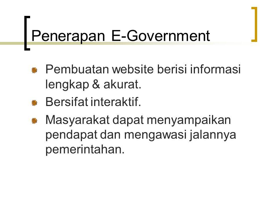 Penerapan E-Government Pembuatan website berisi informasi lengkap & akurat. Bersifat interaktif. Masyarakat dapat menyampaikan pendapat dan mengawasi