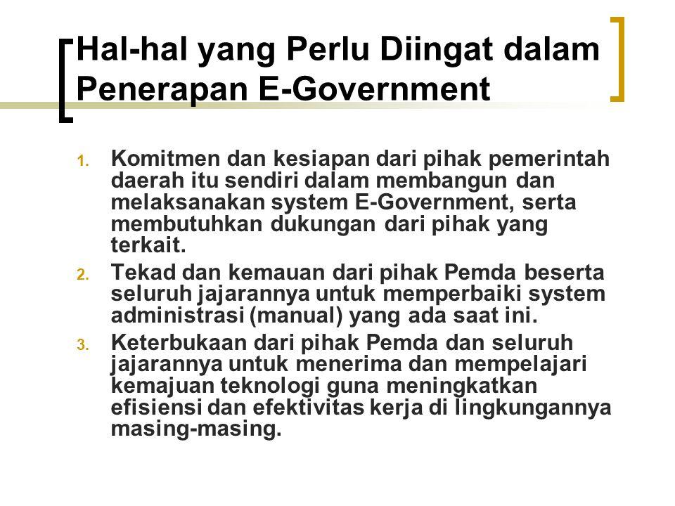 Hal ‑ hal yang Perlu Diingat dalam Penerapan E ‑ Government 1. Komitmen dan kesiapan dari pihak pemerintah daerah itu sendiri dalam membangun dan mela