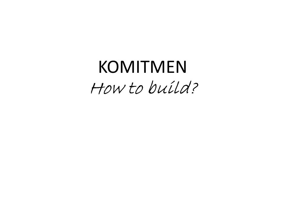 KOMITMEN How to build?