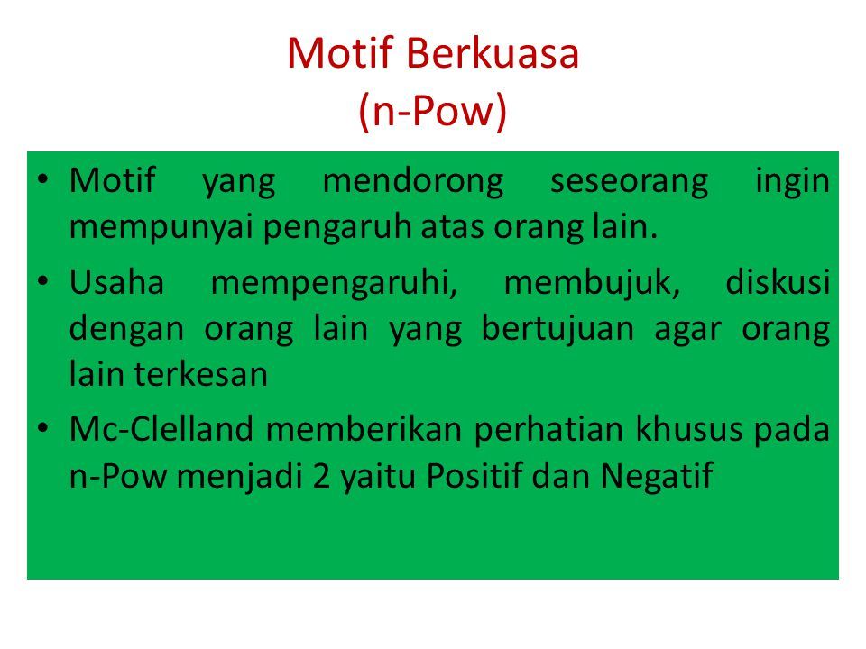 Motif Berkuasa (n-Pow) Motif yang mendorong seseorang ingin mempunyai pengaruh atas orang lain. Usaha mempengaruhi, membujuk, diskusi dengan orang lai