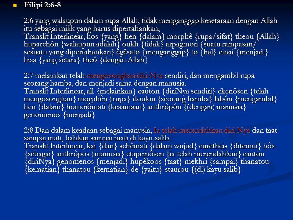 Filipi 2:6-8 2:6 yang walaupun dalam rupa Allah, tidak menganggap kesetaraan dengan Allah itu sebagai milik yang harus dipertahankan, Translit Interli