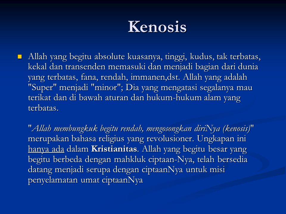 Kenosis Allah yang begitu absolute kuasanya, tinggi, kudus, tak terbatas, kekal dan transenden memasuki dan menjadi bagian dari dunia yang terbatas, f