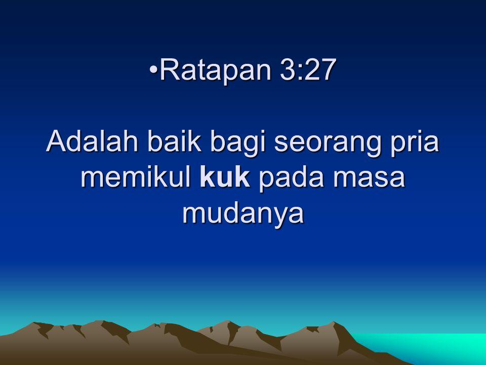 Ratapan 3:27 Adalah baik bagi seorang pria memikul kuk pada masa mudanyaRatapan 3:27 Adalah baik bagi seorang pria memikul kuk pada masa mudanya