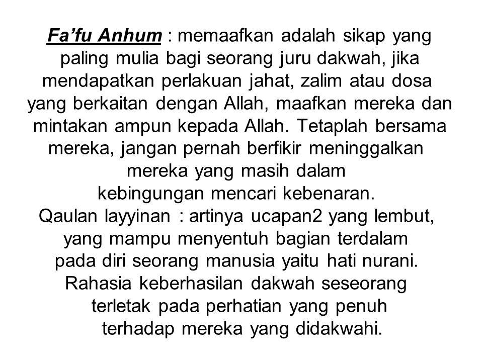 Fa'fu Anhum : memaafkan adalah sikap yang paling mulia bagi seorang juru dakwah, jika mendapatkan perlakuan jahat, zalim atau dosa yang berkaitan deng
