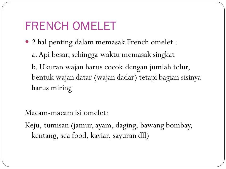 FRENCH OMELET 2 hal penting dalam memasak French omelet : a. Api besar, sehingga waktu memasak singkat b. Ukuran wajan harus cocok dengan jumlah telur